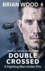 Double Crossed : A Fighting Man Under Fire - Book