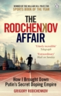 The Rodchenkov Affair : How I Brought Down Putin s Secret Doping Empire - eBook