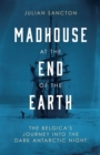 Madhouse at the End of the Earth : The Belgica's Journey into the Dark Antarctic Night - Book