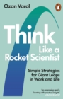 Think Like a Rocket Scientist : Simple Strategies for Giant Leaps in Work and Life - Book
