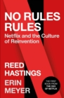 No Rules Rules : Netflix and the Culture of Reinvention - eBook