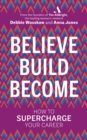 Believe. Build. Become. : How to Supercharge Your Career - Book