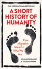 A Short History of Humanity : How Migration Made Us Who We Are - Book