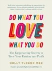 Do What You Love, Love What You Do : The Empowering Secrets to Turn Your Passion into Profit - Book