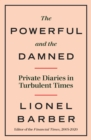 The Powerful and the Damned : Private Diaries in Turbulent Times - Book