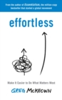 Effortless : Make It Easier to Do What Matters Most - Book