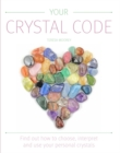 Your Crystal Code : Find Out How to Choose, Interpret and Use Your Personal Crystals - Book