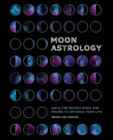 Moon Astrology : Using the Moon's Signs and Phases to Enhance Your Life - eBook