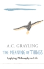 The Meaning of Things : Applying Philosophy to life - Book