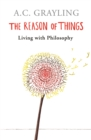 The Reason of Things : Living with Philosophy - Book
