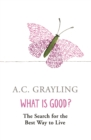 What is Good? : The Search for the Best Way to Live - Book