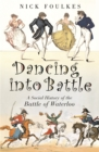 Dancing into Battle : A Social History of the Battle of Waterloo - Book