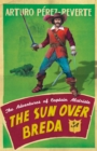 The Sun Over Breda : The Adventures Of Captain Alatriste - Book