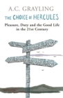 The Choice Of Hercules : Pleasure, Duty And The Good Life In The 21st Century - Book