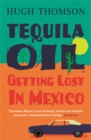 Tequila Oil : Getting Lost In Mexico - Book