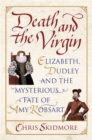 Death and the Virgin : Elizabeth, Dudley and the Mysterious Fate of Amy Robsart - Book