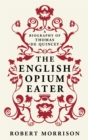 The English Opium-Eater : A Biography of Thomas De Quincey - Book