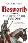 Bosworth : The Birth of the Tudors - Book