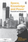 Space, Knowledge and Power : Foucault and Geography - Book