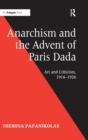 Anarchism and the Advent of Paris Dada : Art and Criticism, 1914-1924 - Book