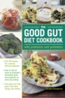 The Good Gut Diet Cookbook: with Prebiotics and Probiotics : How to add probiotic fermented foods and prebiotics to everyday eating, with 80 recipes for natural, efficient digestion - Book