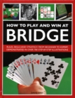How to Play and Win at Bridge : Rules, skills and strategy, from beginner to expert, demonstrated in over 700 step-by-step illustrations - Book