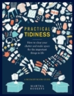 Practical Tidiness : How to clear your clutter and make space for the important things in life, a room by room guide - Book