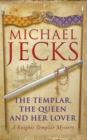The Templar, the Queen and Her Lover (Last Templar Mysteries 24) : Conspiracies and intrigue abound in this thrilling medieval mystery - Book