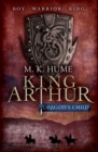 King Arthur: Dragon's Child (King Arthur Trilogy 1) : The legend of King Arthur comes to life - eBook