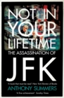 Not In Your Lifetime : The Assassination of JFK - Book