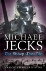 The Bishop Must Die (The Last Templar Mysteries 28) : A thrilling medieval mystery - Book