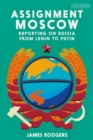 Assignment Moscow : Reporting on Russia from Lenin to Putin - Book