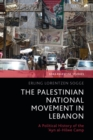 The Palestinian National Movement in Lebanon : A Political History of the 'Ayn al-Hilwe Camp - eBook