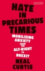 Hate in Precarious Times : Mobilizing Anxiety from the Alt-Right to Brexit - eBook
