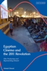 Egyptian Cinema and the 2011 Revolution : Film Production and Representing Dissent - eBook