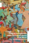 Cultural Entanglement in the Pre-Independence Arab World : Arts, Thought and Literature - eBook