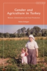 Gender and Agriculture in Turkey : Women, Globalization and Food Production - eBook