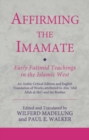 Affirming the Imamate: Early Fatimid Teachings in the Islamic West : An Arabic critical edition and English translation of works attributed to Abu Abd Allah al-Shi'i and his brother Abu'l-'Abbas - Book