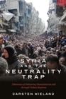 Syria and the Neutrality Trap : The Dilemmas of Delivering Humanitarian Aid through Violent Regimes - Book