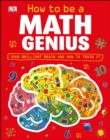 How to Be a Math Genius : Your Brilliant Brain and How to Train It - Book
