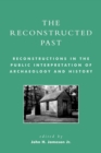 The Reconstructed Past : Reconstructions in the Public Interpretation of Archaeology and History - Book