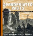 Appropriated Pasts : Indigenous Peoples and the Colonial Culture of Archaeology - Book