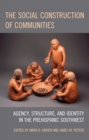 The Social Construction of Communities : Agency, Structure, and Identity in the Prehispanic Southwest - eBook