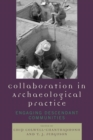 Collaboration in Archaeological Practice : Engaging Descendant Communities - eBook