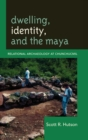 Dwelling, Identity, and the Maya : Relational Archaeology at Chunchucmil - Book