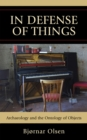 In Defense of Things : Archaeology and the Ontology of Objects - eBook