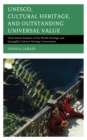 UNESCO, Cultural Heritage, and Outstanding Universal Value : Value-based Analyses of the World Heritage and Intangible Cultural Heritage Conventions - eBook