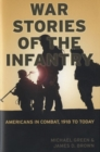 War Stories of the Infantry : Americans in Combat 1918 to Today - Book
