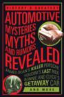 History'S Greatest Automotive Mysteries, Myths, and Rumors Revealed : James Dean's Killer Porsche, Nascar's Fastest Monke - Book