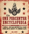 The One Percenter Encyclopedia : The World of Outlaw Motorcycle Clubs from Abyss Ghosts to Zombies Elite - Book